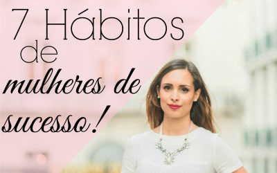 7 hábitos de mulheres de sucesso