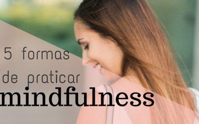 5 formas de praticar mindfulness todos os dias